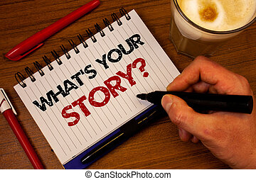Word writing text What'S Your Story Question. Business concept for Connect Communicate Connectivity Connection Hand grasp black marker wooden desk red pen notepad expos texts coffee.