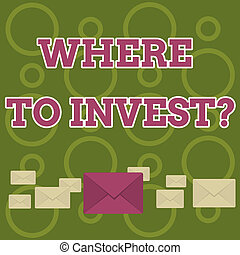 Word writing text Where To Invest question. Business concept for asking about actions or process of making more money Pastel Color Closed Envelopes in Different Sizes with Big one in the Middle.