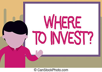 Word writing text Where To Invest Question. Business concept...