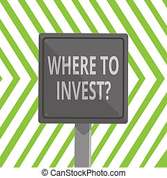 Word writing text Where To Invest Question. Business concept for asking about where put money into financial schemes or shares 3D Square Blank Colorful Caution Road Sign with Black Border Mounted on Wood.