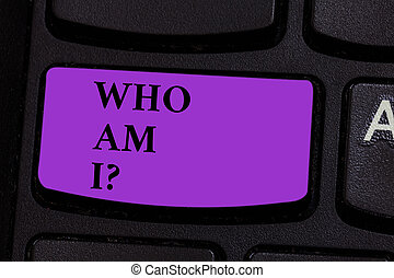 Word writing text Who Am Iquestion. Business photo showcasing Selfconsciousness own demonstratingality identity character Keyboard key Intention to create computer message pressing keypad idea