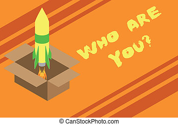 Word writing text Who Are You Question. Business concept for asking about someone identity or demonstratingal information Fire launching rocket carton box. Starting up project. Fuel inspiration.