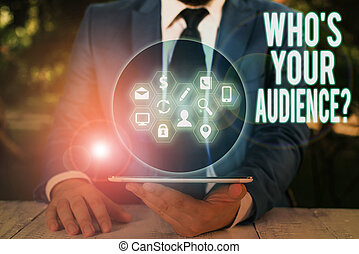 Word writing text Who S Your Audience Question. Business concept for asking someone about listeners category Coaching.