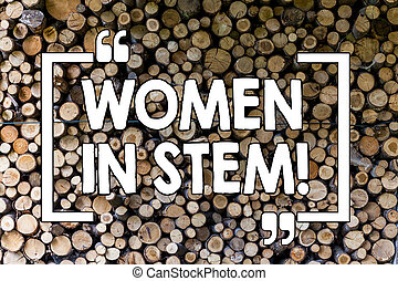 Word writing text Women In Stem. Business concept for Science Technology Engineering Mathematics Scientist Research Wooden background vintage wood wild message ideas intentions thoughts.