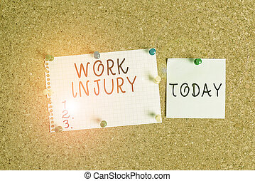 Word writing text Work Injury. Business concept for illness caused by events or exposures in the work environment Corkboard color size paper pin thumbtack tack sheet billboard notice board.