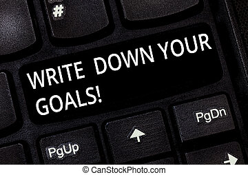 Word writing text Write Down Your Goals. Business concept ...