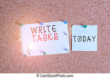 Word writing text Write Tasks. Business concept for assigned piece of work often to be finished within certain time Corkboard color size paper pin thumbtack tack sheet billboard notice board.