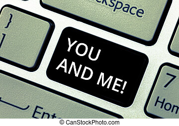 Word writing text You And Me. Business concept for Couple Relationship compromise Expressing roanalysistic feelings Keyboard key Intention to create computer message pressing keypad idea.