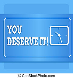 Word writing text You Deserve It. Business concept for should have it because of their qualities or actions Modern Design of Transparent Square Analog Clock on Two Tone Pastel Backdrop.