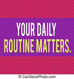 Word writing text Your Daily Routine Matters. Business concept for Have good habits to live a healthy life Seamless Endless Infinite Polka Dot Pattern against Solid Red Background.