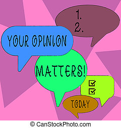 Word writing text Your Opinion Matters. Business concept for show you do not agree with something that just been said Many Color Speech Bubble in Different Sizes and Shade for Group Discussion.