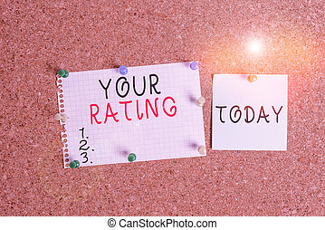 Word writing text Your Rating. Business concept for score or measurement of how good or popular a demonstrating is Corkboard color size paper pin thumbtack tack sheet billboard notice board.