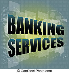words banking services on digital screen, business concept