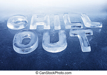 "Chill Out - Words ""Chill Out"" made of real ice letters on ..."