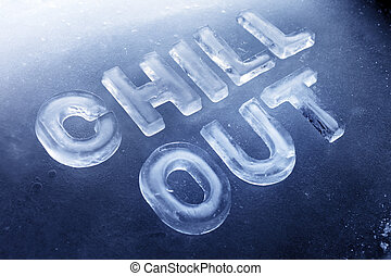 "Chill Out - Words ""Chill Out"" made of real ice letters on..."