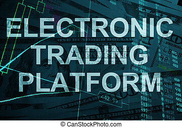 Words Electronic trading platform with the financial data on the background.