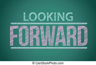 "words ""looking forward"" written on blackboard illustration design"