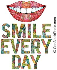 Words smile every day with silhouette of lips. Vector decorative zentangle object