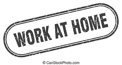 work at home stamp. rounded grunge textured sign. Label
