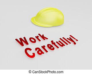 Work Carefully! concept
