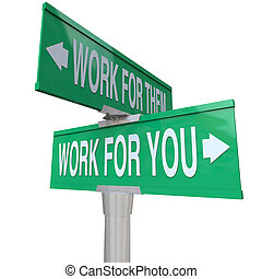 Work for You words on a green road sign vs working for them telling you to start your own new business and become an entrepreneur