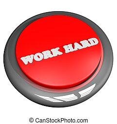 Work hard button isolated over white