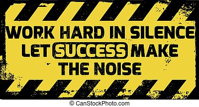 Work hard in silence sign yellow with stripes, road sign...