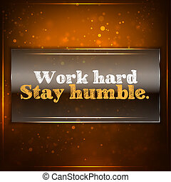Work hard, stay humble. Futuristic motivational background. ...