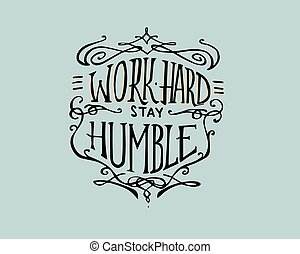 Work hard, stay Humble - Hand drawn vector illustration or...
