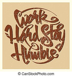 Work hard stay humble lettering sign with grunge effect....