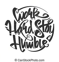 Work hard stay humble vector letterning typography grunge...