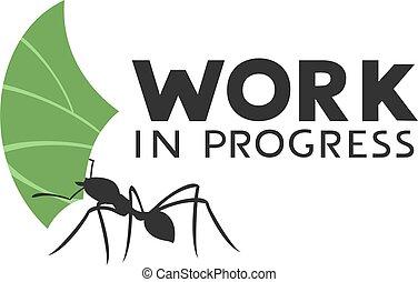 work in progress ant
