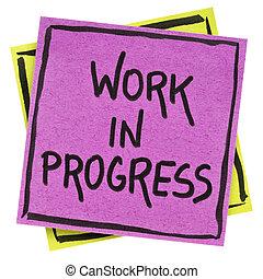 Work in progress note - Work in progress - handwriting in...
