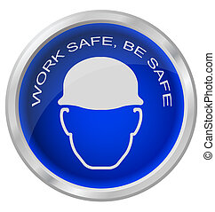 Work safe be safe button isolated on white background