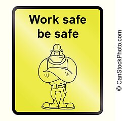 Work Safe Information Sign - Yellow work safe be safe public...