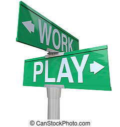 Work Vs Play Two Way Street Signs Time Off Fun Recreation -...