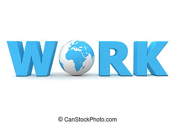 Work World Blue - blue word Work with 3D globe replacing...