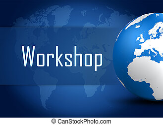 Workshop concept with globe on blue world map background