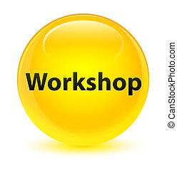 Workshop glassy yellow round button
