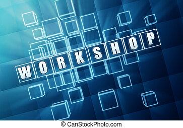 workshop in blue glass blocks