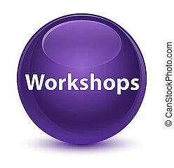 Workshops glassy purple round button - Workshops isolated on...