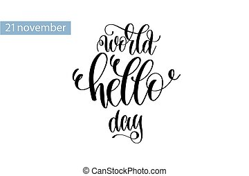 world hello day hand lettering inscription to 21 november