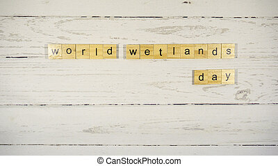 World Wetlands Day.words from wooden cubes with letters