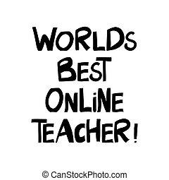 Worlds best online teacher. Education quote. Cute hand drawn...