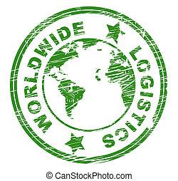 Worldwide Logistics Indicates Organize Plans And Globalise -...