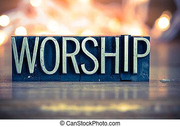 Worship Concept Metal Letterpress Type - The word WORSHIP...