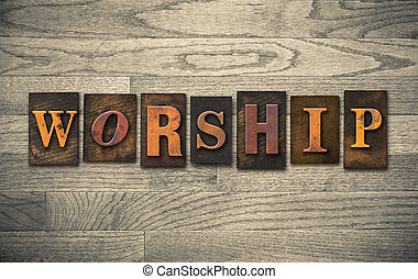 "Worship Wooden Letterpress Concept - The word ""WORSHIP""..."