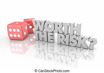 Worth the Risk Gamble Two Dice Take Chance Words 3d Render Illustration