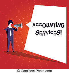 Writing note showing Accounting Services. Business photo showcasing analyze financial transactions of a business or a demonstrating Businessman Shouting on Megaphone and White Speech Bubble.