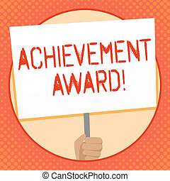 Writing note showing Achievement Award. Business photo showcasing recognizes worthy and outstanding achievement in job skill Hand Holding White Placard Supported for Social Awareness.